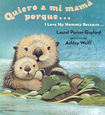 Quiero a Mi Mamma Porque/I Love My Mommy Because By Porter-Gaylord, Laurel/ Wolff, Ashley (ILT)/ Vega, Eida De LA