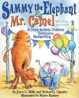 Sammy The Elephant & Mr Camel By Mills, Joyce C./ Crowley, Richard J., Ph.D./ Pillo, Cary (ILT)/ Ramsey, Marcy Dunn (ILT)